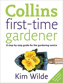 Collins First Time Gardener: A Step By Step Guide For The Gardening Novice:  Kim Wilde: 9780007270781: Amazon.com: Books