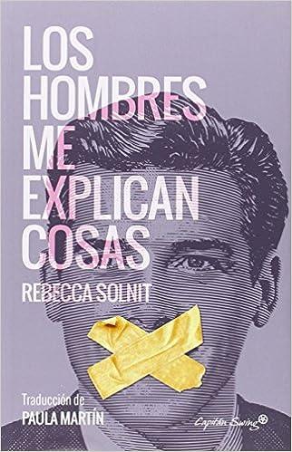 LOS HOMBRES ME EXPLICAN COSAS: Rebecca Solnit: 9788494548147 ...