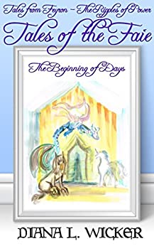 Tales of the Faie: The Beginning of Days (Tales from Feyron - The Ripples of Power) by [Wicker, Diana L.]