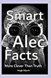 img - for Smart Alec Facts - More Clever Than Truth book / textbook / text book