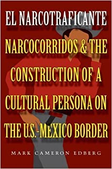 Book El Narcotraficante: Narcocorridos and the Construction of a Cultural Persona on the U.S.-Mexico Border (Inter-America (Paperback)) by Mark Cameron Edberg (2004-02-01)