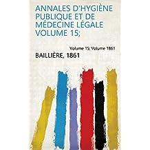 Annales d'hygiène publique et de médecine légale Volume 15; Volume 1861 (French Edition)