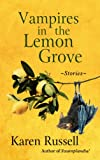 Vampires in the Lemon Grove, Karen Russell, 1410457982