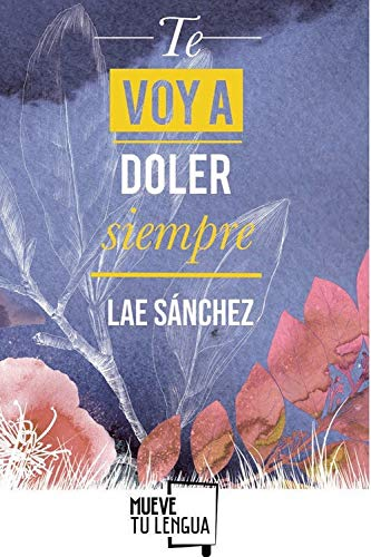 Te Voy a doler Siempre (Prosa poética) por Sánchez González, Lae