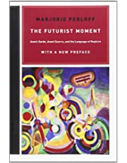 The Futurist Moment: Avant-Garde, Avant Guerre, and the Language of Rupture, with a New Preface