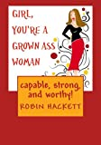 Girl, You're a Grown Ass Woman!, Robin Hackett, 1479304131