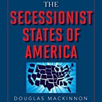The Secessionist States of America: The Blueprint for Creating a Traditional Values Country...Now | Douglas MacKinnon