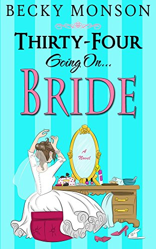 Thirty-Four Going on Bride (The Spinster Series Book (Thirty Four)