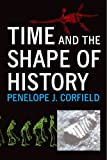 Time and the Shape of History, Penelope J. Corfield, 030011558X