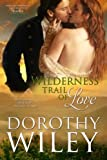 Wilderness Trail of Love, Dorothy Wiley, 1497393582