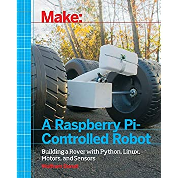 PDF Make a Raspberry Pi-Controlled Robot: Building a Rover with Python, Linux, Motors, and Sensors