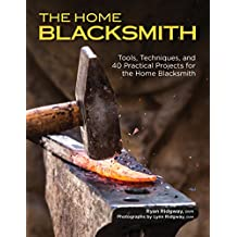 The Home Blacksmith: Tools, Techniques, and 40 Practical Projects for the Blacksmith Hobbyist