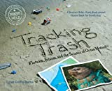 Front cover for the book Tracking Trash: Flotsam, Jetsam, and the Science of Ocean Motion by Loree Griffin Burns
