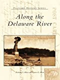 Front cover for the book Along the Delaware River by Richard C. Albert