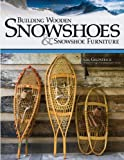 Building Wooden Snowshoes and Snowshoe Furniture, Gil Gilpatrick, 1565234855
