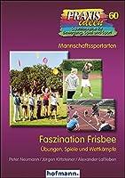 Faszination Frisbee: Übungen, Spiele und Wettkämpfe (Praxisideen -...
