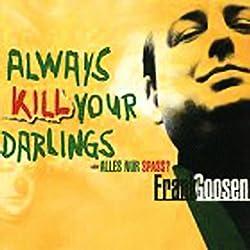 Always Kill Your Darlings oder Alles nur Spass?