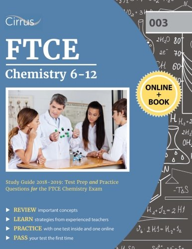 FTCE Chemistry 6-12 Study Guide 2018-2019: Test Prep and Practice Questions for the FTCE Chemistry Exam (Chemistry Teachers Guide)