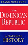 The Dominican Republic : A National History, Pons, Frank M., 1885509014