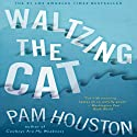 Waltzing the Cat Audiobook by Pam Houston Narrated by Kristin Johansen