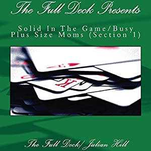 The Full Deck Presents: Solid in the Game/Busy Plus Size Moms Audiobook