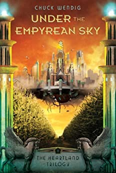 Under the Empyrean Sky (The Heartland Trilogy Book 1) by [Wendig, Chuck]