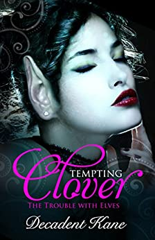 Tempting Clover: The Trouble with Elves by [Kane, Decadent]