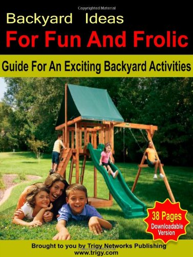 Backyard Ideas For Fun And Frolic Guide For An Exciting Backyard Activities Foster Chloe 9781478253044 Amazon Com Books