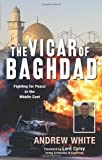 The Vicar of Baghdad: Fighting for Peace in the Middle East by Andrew White (20-Feb-2009) Paperback Livre Pdf/ePub eBook