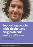 Supporting people with alcohol and drug problems (Policy Press - Social Work in Practice)