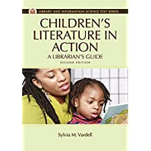 Children's Literature in Action: A Librarian's Guide, 2nd Edition: A Librarian's Guide (Library and Information Science Text Series)