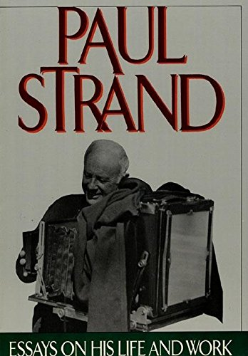 Paul Strand: Essays on His Life and Work