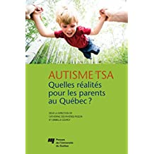 Autisme et TSA: quelles réalités pour les parents au Québec?: Santé et bien-être des parents d'enfant ayant un trouble dans le spectre de l'autisme au Québec (French Edition)