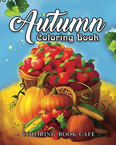 Autumn Coloring Book: A Coloring Book for Adults Featuring Relaxing Autumn Scenes and Beautiful Fall Inspired Landscapes -