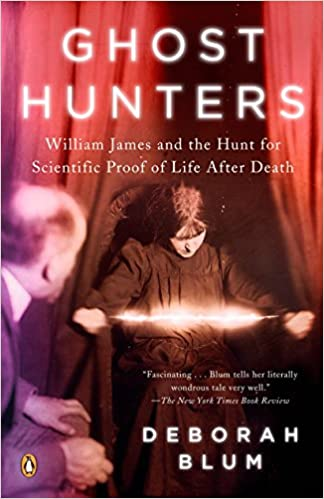Read Ghost Hunters William James And The Search For Scientific Proof Of Life After Death By Deborah Blum