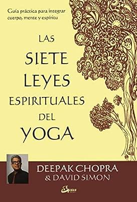 Las 7 leyes espirituales del Yoga. Guía práctica para ...