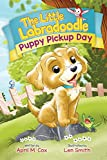 Puppy Pickup Day (Mom's Choice Award: GOLD): A Heartwarming Children's Book About Kindness, Friendship and Self-Acceptance (The Little Labradoodle)