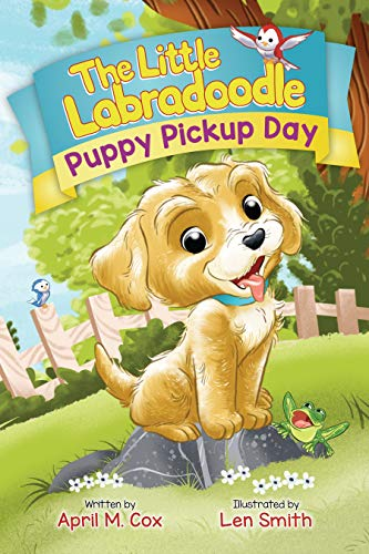 (Puppy Pickup Day Picture Book for Boys and Girls ages 3-9 and Up: A Heartwarming Story About Being Brave in New Experiences, Dealing with Bullies and Overcoming Insecurity )