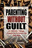 Parenting Without Guilt, Tom Couser, 1432740318