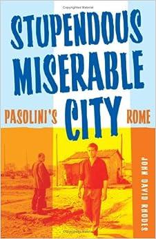 Stupendous, Miserable City: Pasolini's Rome