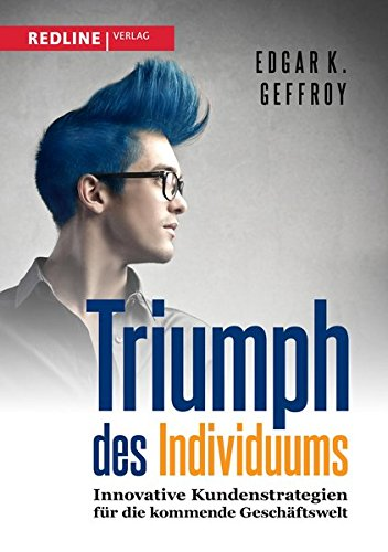Triumph des Individuums: Innovative Kundenstrategien für die kommende Geschäftswelt