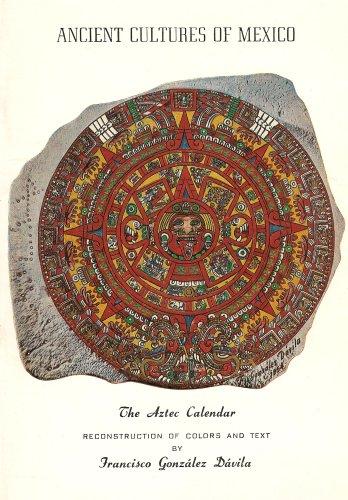 Ancient Cultures of Mexico: The Aztec Calendar (Reconstruction of Colors and Texts)