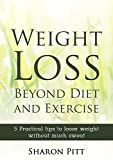 Weight Loss: Beyond Diet & Exercise: 5 Practical Tips to Shed a Few Pounds Without Much Sweat (Healthy Lifestyle: Easy Weight Loss, Time Management Book 1)