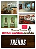 How to Survive a Kitchen and Bath Remodel: Part 3: Trends