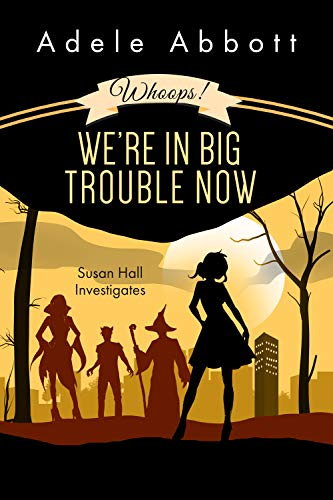 Whoops! We're In Big Trouble Now. (Susan Hall Investigates Book 4) by [Abbott, Adele]