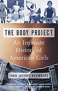 The Body Project: An Intimate History of American Girls by Vintage