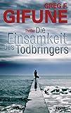 Die Einsamkeit des Todbringers (German Edition)