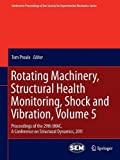 Rotating Machinery, Structural Health Monitoring, Shock and Vibration, Volume 5 : Proceedings of the 29th IMAC, a Conference on Structural Dynamics 2011, , 1461428416