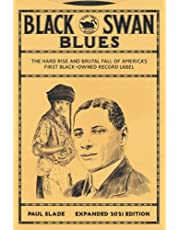 Black Swan Blues: The Hard Rise & Brutal Fall of America's First Black-owned Record Label