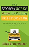 The Story Works Guide to Writing Point of View: How to harness the power of POV and write amazing narratives. (The Story Works Guide to Writing Fiction Book 2)